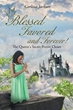 Blessed Favored and Forever!: The Queen's Secret Prayer Closet