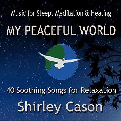 My Peaceful World: Music for Sleep, Meditation & Healing