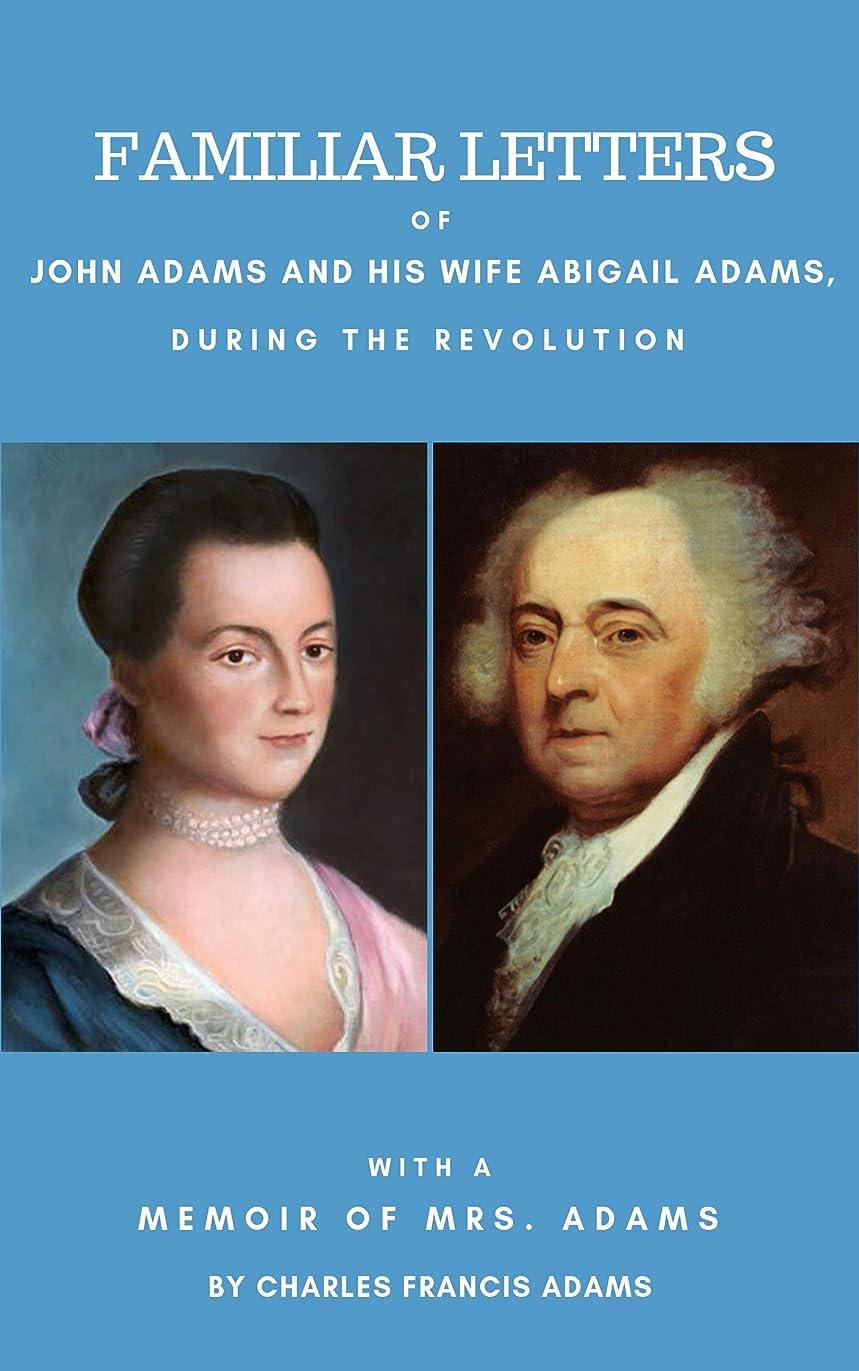 振る舞う役に立つ予定Familiar Letters of John Adams and His Wife Abigail Adams During the Revolution: With a Memoir of Mrs. Adams by Charles Francis Adams (English Edition)