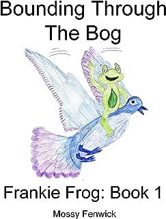 Bounding Through The Bog: Frankie Frog: Book 1