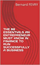 THE 88 ESSENTIALS AN ENTREPRENEUR MUST KNOW IN FINANCE TO RUN SUCCESSFULLY A BUSINESS