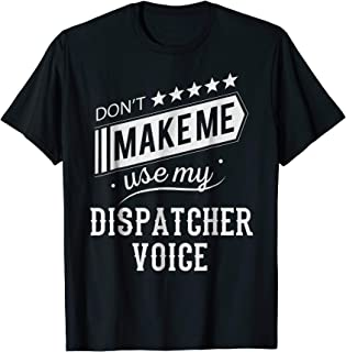 Don't Make Me Use My 911 Dispatcher Voice Funny T Shirt