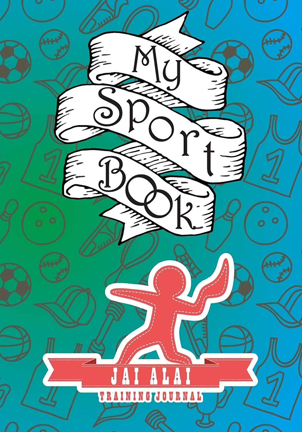 My sport book - Jai Alai training journal: 200 pages with 7