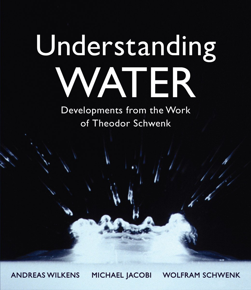 Download Understanding Water: Developments From The Work Of Theodor Schwenk 