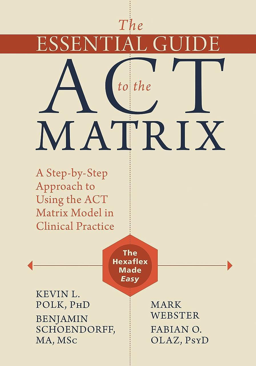 論理軌道正確The Essential Guide to the ACT Matrix: A Step-by-Step Approach to Using the ACT Matrix Model in Clinical Practice (English Edition)