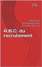 A.B.C. du recrutement: Toutes les techniques pour recruter de A à Z (French Edition)