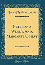 Peter and Wendy, And, Margaret Ogilvy (Classic Reprint)