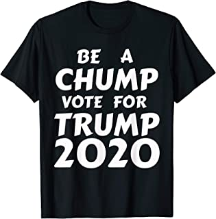 Be A Chump Vote For Trump 2020 T-Shirt