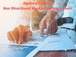 Options Trading - Non Directional Weekly Trading System