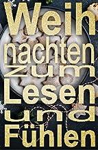 Weihnachten zum Lesen und Fühlen: Rezepte und Kurzgeschichten zu Weihnachten (German Edition)