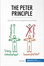 The Peter Principle: Say NO! to incompetence at work (Management & Marketing Book 23)