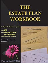 The Estate Plan Workbook: Get your final wishes on paper, Your Will, Your Personal Care and Property - Power of Attorney d...