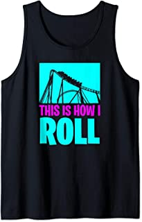 This is how I roll Great gift for roller coaster enthusiast Tank Top