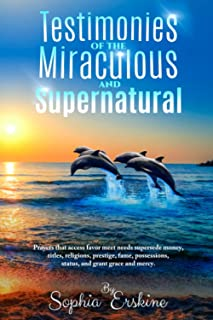 Testimonies of the Miraculous and Supernatural