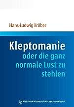 Kleptomanie oder die ganz normale Lust zu stehlen (German Edition)