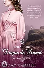 O Enlace do Duque de Rescot (As Irmãs Wymond Livro 1)