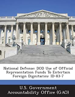 National Defense: Dod Use of Official Representation Funds to Entertain Foreign Dignitaries: Id-83-7