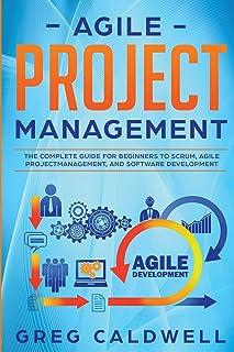 Agile Project Management: The Complete Guide for Beginners to Scrum, Agile Project Management, and Software Development (L...