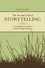 The Art And Craft Of Storytelling: A Comprehensive Guide To Classic Writing Techniques Kindle Edition