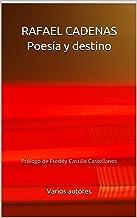 RAFAEL CADENAS Poesía y destino: Prólogo de Freddy Castillo Castellanos (Spanish Edition)