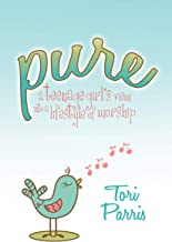 Pure: A Teenage Girl's View into a Lifestyle of Worship