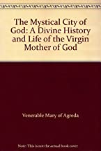 The Mystical City of God: A Divine History and Life of the Virgin Mother of God