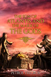 The Son of Atlantis and the Mark of the Gods: The legend of Atlantis as never before