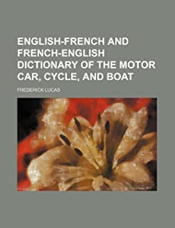 English-French and French-English Dictionary of the Motor Car, Cycle, and Boat