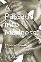 A Passage into Madness: A State of Frenzied Activity