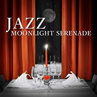 Jazz Moonlight Serenade: Background Music for Candle Light Dinner for Two, Soothing Sounds of Saxophone and Piano, Soft Jazz Instrumental Songs, Lounge Mood Music Café