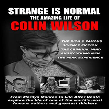 Strange Is Normal: The Amazing Life Of Colin Wilson