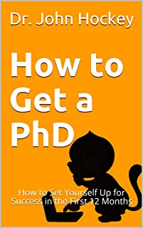 How to Get a PhD: How to Set Yourself Up for Success in the First 12 Months (Getting My PhD)