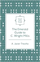 The Emerald Guide to C. Wright Mills (Emerald Guides to Social Thought)