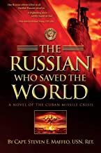 The Russian Who Saved the World: A Novel of the Cuban Missile Crisis