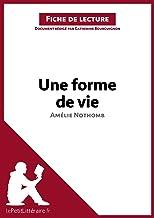 Une forme de vie d'Amélie Nothomb (Fiche de lecture): Résumé complet et analyse détaillée de l'oeuvre (LEPETITLITTERAIRE.FR) (French Edition)