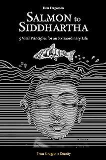 Salmon to Siddhartha: 5 Vital Principles for an Extraordinary Life