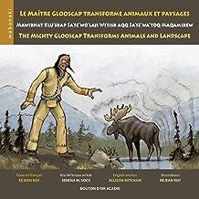 Le maître Glooscap transforme animaux et paysages / Mawiknat Klu'skap Sa'se'wo'laji Wi'sik Aqq Sa'se'wa'too Maqamikew / Th...