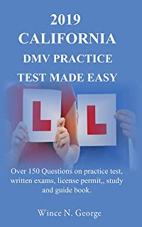 2019 California  DMV Practice Test made Easy: Over 150 Questions on practice test, written exams, license permit, study and guide book