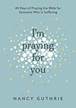 I'm Praying for You: 40 Days of Praying the Bible for Someone Who is Suffering