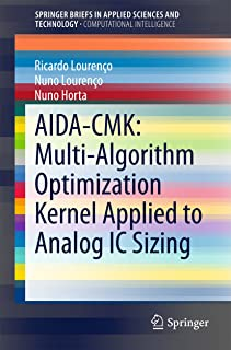 AIDA-CMK: Multi-Algorithm Optimization Kernel Applied to Analog IC Sizing (SpringerBriefs in Applied Sciences and Technology)