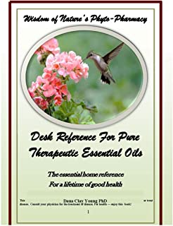 Desk Reference For Pure Therapeutic Essential Oils: The essential home reference For a lifetime of good health