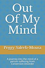 Out Of My Mind: A journey into the mind of a person suffering Conversion Disorder