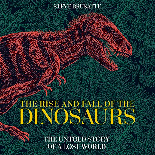 The Rise and Fall of the Dinosaurs audiobook cover art