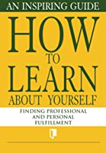 How to Learn About Yourself. An Inspiring Guide: Finding Professional and Personal Fulfillment (Book Collection Part 1. 3) (English Edition)