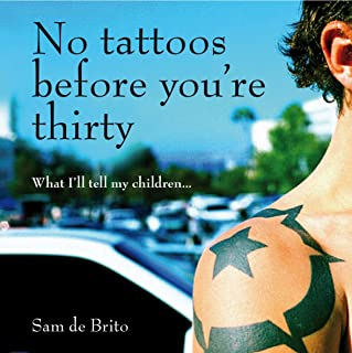 No Tattoos Before You're Thirty: What I'll Tell My Children