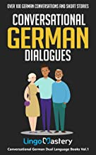 Conversational German Dialogues: Over 100 German Conversations and Short Stories (Conversational German Dual Language Books) (German Edition)