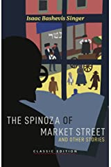 The Spinoza of Market Street and Other Stories (Isaac Bashevis Singer: Classic Editions) Kindle Edition