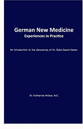 German New Medicine — Experiences in Practice: An Introduction to the Medical Discoveries of Dr. Ryke Geerd Hamer (English Edition)