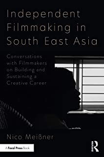 Independent Filmmaking in South East Asia: Conversations with Filmmakers on Building and Sustaining a Creative Career (Eng...
