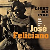 Light My Fire: The Very Best of Jose Feliciano von José Feliciano
